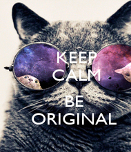 keep-calm-be-original