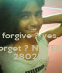 forgive ? yes..  forget ? NEVER!.. 280218' - Personalised Poster A1 size