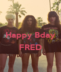 Happy Bday  FRED  - Personalised Poster A1 size