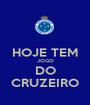 HOJE TEM JOGO DO CRUZEIRO - Personalised Poster A1 size