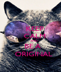 KEEP     CALM            AND    BE A     ORIGINAL - Personalised Poster A1 size
