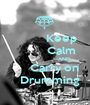 Keep            Calm                    AND       Carry on    Drumming - Personalised Poster A1 size