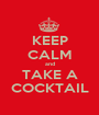 KEEP  CALM and TAKE A COCKTAIL - Personalised Poster A1 size