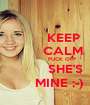 KEEP          CALM                   FUCK OFF               SHE'S           MINE ;-) - Personalised Poster A1 size