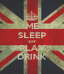 ME    SLEEP EAT PLAY DRINK - Personalised Poster A1 size