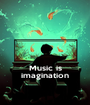 Music is imagination - Personalised Poster A1 size