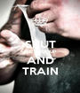 SHUT THE FUCK UP AND TRAIN - Personalised Poster A1 size