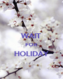WAIT FOR HOLIDAY  - Personalised Poster A1 size