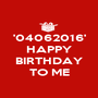 '04062016' HAPPY  BIRTHDAY TO ME - Personalised Poster A1 size