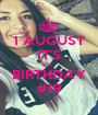 1 AUGUST IT'S MY BIRTHDAY #19 - Personalised Poster A1 size