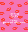 1 day to go    for D's  birthday     Yayyyy! get up and dance babe! - Personalised Poster A1 size