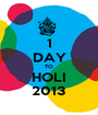 1 DAY TO HOLI 2013 - Personalised Poster A1 size