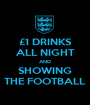 £1 DRINKS ALL NIGHT AND SHOWING THE FOOTBALL - Personalised Poster A1 size