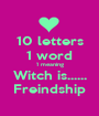 10 letters 1 word 1 meaning Witch is...... Freindship - Personalised Poster A1 size