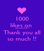 1000 likes on  FACEBOOK !! Thank you all so much !! - Personalised Poster A1 size