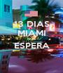 13 DIAS MIAMI NOS ESPERA  - Personalised Poster A1 size