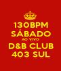 130BPM SÁBADO AO VIVO D&B CLUB 403 SUL - Personalised Poster A1 size