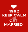1992 KEEP CALM AND GET  MARRIED  - Personalised Poster A1 size