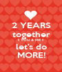 2 YEARS together !! YOU & ME !! let's do MORE! - Personalised Poster A1 size