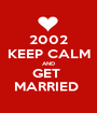 2002 KEEP CALM AND GET  MARRIED  - Personalised Poster A1 size