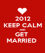 2012 KEEP CALM AND GET  MARRIED  - Personalised Poster A1 size