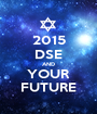2015 DSE AND YOUR FUTURE - Personalised Poster A1 size