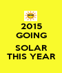 2015 GOING  SOLAR THIS YEAR - Personalised Poster A1 size