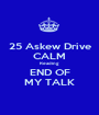 25 Askew Drive CALM Reading END OF MY TALK - Personalised Poster A1 size