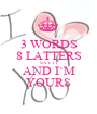3 WORDS 8 LATTERS SAY IT AND I`M YOURS - Personalised Poster A1 size