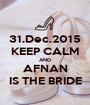 31.Dec.2015 KEEP CALM AND AFNAN IS THE BRIDE - Personalised Poster A1 size