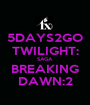 5DAYS2GO TWILIGHT: SAGA BREAKING DAWN:2 - Personalised Poster A1 size