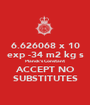 6.626068 x 10 exp -34 m2 kg s Planck's Constant ACCEPT NO SUBSTITUTES - Personalised Poster A1 size