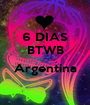6 DIAS BTWB  Argentina  - Personalised Poster A1 size