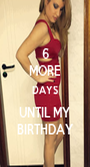 6 MORE DAYS UNTIL MY BIRTHDAY - Personalised Poster A1 size