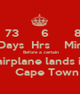 73      6       8 Days  Hrs    Min  Before a certain  airplane lands in     Cape Town - Personalised Poster A1 size