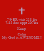 7/9 ER visit 218 lbs 7/25 doc appt 207lbs  Keep  Calm My God is AWESOME!! - Personalised Poster A1 size