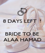 8 DAYS LEFT  !    BRIDE TO BE  ALAA HAMAD - Personalised Poster A1 size