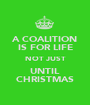 A COALITION IS FOR LIFE NOT JUST UNTIL CHRISTMAS - Personalised Poster A1 size