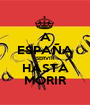 A ESPAÑA SERVIR HASTA MORIR - Personalised Poster A1 size