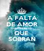A FALTA DE AMOR CULITOS ES LO  QUE  SOBRAN - Personalised Poster A1 size