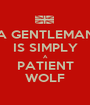 A GENTLEMAN IS SIMPLY A PATIENT WOLF - Personalised Poster A1 size