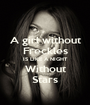 A girl without Freckles IS LIKE A NIGHT Without Stars - Personalised Poster A1 size