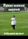 A player centered approach to the game we love! - Personalised Poster A1 size