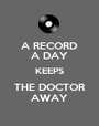 A RECORD A DAY KEEPS THE DOCTOR AWAY - Personalised Poster A1 size