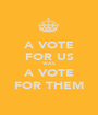 A VOTE FOR US WAS A VOTE FOR THEM - Personalised Poster A1 size