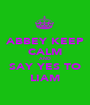 ABBEY KEEP CALM AND SAY YES TO LIAM - Personalised Poster A1 size