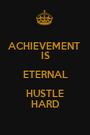 ACHIEVEMENT  IS ETERNAL HUSTLE HARD - Personalised Poster A1 size