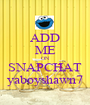 ADD ME ON SNAPCHAT yaboyshawn7 - Personalised Poster A1 size