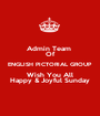 Admin Team  Of ENGLISH PICTORIAL GROUP Wish You All Happy & Joyful Sunday - Personalised Poster A1 size