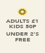 ADULTS £1 KIDS 50P  UNDER 2'S FREE - Personalised Poster A1 size